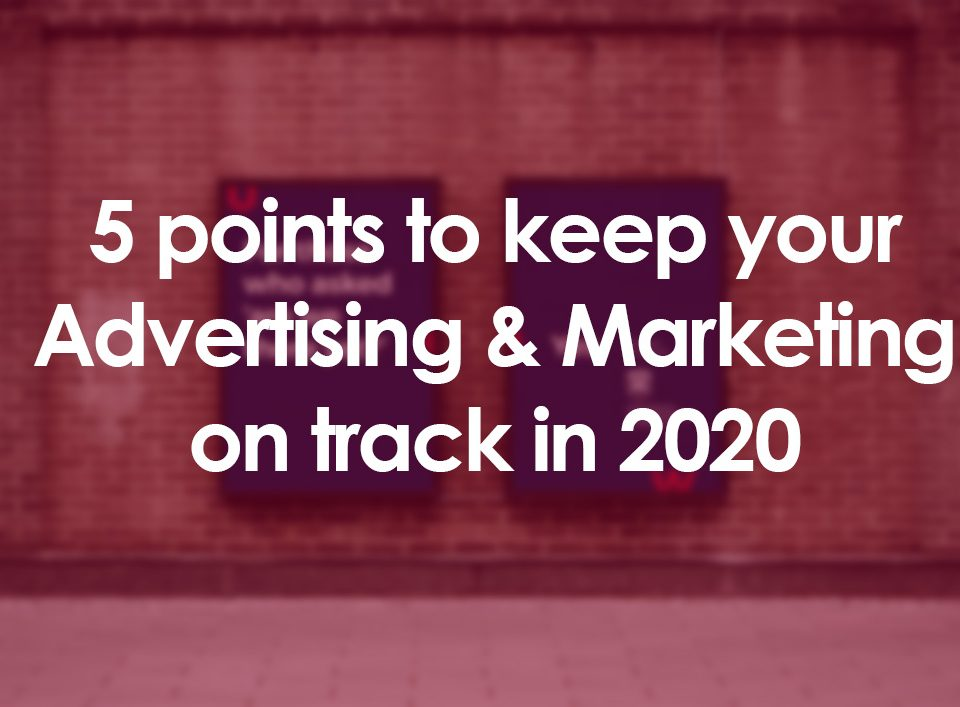 5 points to keep your Advertising & Marketing on track in 2020